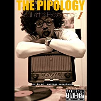 The Pipology : Soul Attic Experience 1