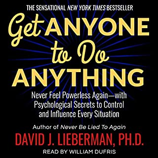 Get Anyone to Do Anything     Never Feel Powerless Again - with Psychological Secrets to Control and Influence Every Situation              Written by:                                                                                                                                 David J. Lieberman PhD                               Narrated by:                                                                                                                                 William Dufris                      Length: 5 hrs and 26 mins     Not rated yet     Overall 0.0