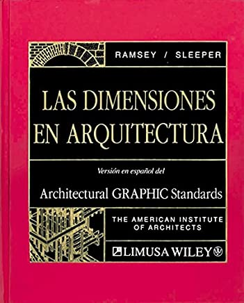 Las Dimensiones En Arquitectura / Architectural Graphic Standards (Spanish Edition)