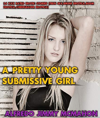 A Pretty Young Submissive Girl: 24 XXX Rated Erotic Stories (Teen sex, Bikini erotica, BDSM erotica, cheerleader erotica) (English Edition)