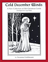 Cold December Winds: A New Collection of Old Christmas Carols, Arranged for Lap Harp
