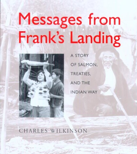 Compare Textbook Prices for Messages from Franks Landing : a story of salmon, treaties, and the Indian way Illustrated Edition ISBN 9780295985930 by Wilkinson, Charles