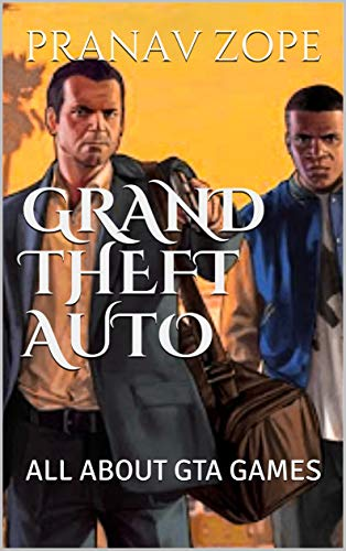 GRAND THEFT AUTO : ALL ABOUT GTA GAMES (English Edition)