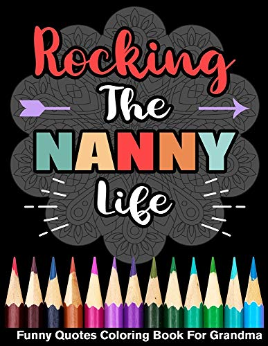Rocking The Nanny Life Funny Quotes Coloring Book For Grandma