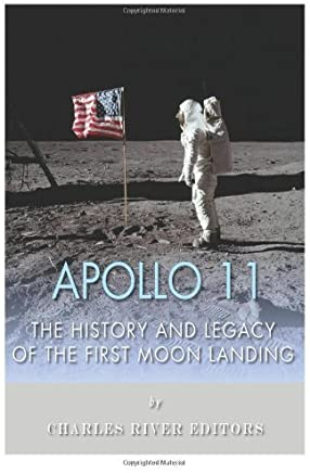 Apollo 11: The History and Legacy of the First Moon Landing by Charles River Editors(2013-08-26)