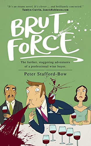 Brut Force: The further, staggering adventures of a professional wine buyer. (The Felix Hart Novels, Band 2)