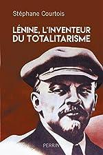 Lenine, L'inventeur du totalitarisme de Stéphane COURTOIS