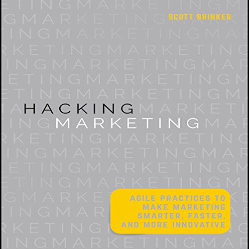 Hacking Marketing     Agile Practices to Make Marketing Smarter, Faster, and More Innovative              By:                                                                                                                                 Scott Brinker                               Narrated by:                                                                                                                                 Walter Dixon                      Length: 6 hrs and 39 mins     3 ratings     Overall 5.0