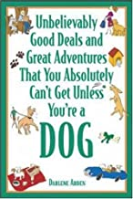 Unbelievably Good Deals and Great Adventures That You Absolutely Can't Get Unless You're a Dog (Unbelievably Good Deals & Great Adventures That You Absolutely Can'tget Unless You're a Dog)