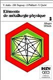Eléments de métallurgie physique, tome 3 - Alliages - Défauts