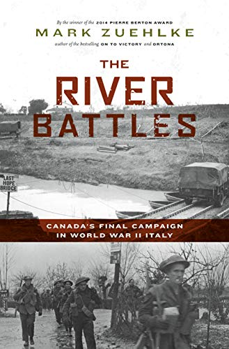 The River Battles: Canada's Final Campaign in World War II Italy (Canadian Battle Series)