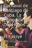 Carnaval de Santiago de Cuba. La Conga de Los Hoyos: El Kokoyé: 1 (Ediciones Fundación Casa del Caribe-Cuba-carnaval santiaguero)