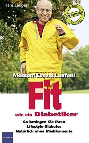 Fit wie ein Diabetiker: Messen! Essen! Laufen!: Messen! Essen! Laufen! So besiegen Sie Ihren Lifestyle - Diabetes. Natürlich und ohne Medikamente.