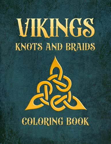 Vikings Knots And Braids Coloring Book: Viking And Celtic Themed Relaxing Coloring Book With Norse And Celtic Mythology Knots And Braids