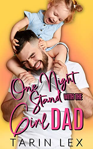 One Night Stand with the Girl Dad by [Tarin Lex]