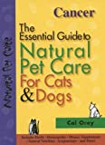 Cancer: The Essential Guide to Natural Pet Care for Cats & Dogs (CompanionHouse Books) Includes Herbs, Homeopathy, Dietary Supplements, Natural Nutrition, Acupuncture, and More