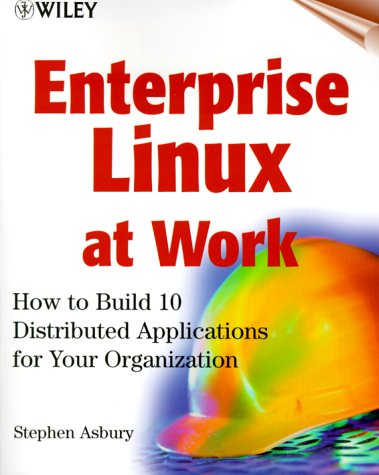 Enterprise Linux at Work: How to Build 10 Distributed Applications for Your Organization