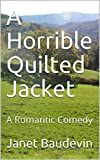 A Horrible Quilted Jacket: A Romantic Comedy