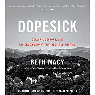 Dopesick                   By:                                                                                                                                 Beth Macy                               Narrated by:                                                                                                                                 Beth Macy                      Length: 10 hrs and 16 mins     1,283 ratings     Overall 4.6
