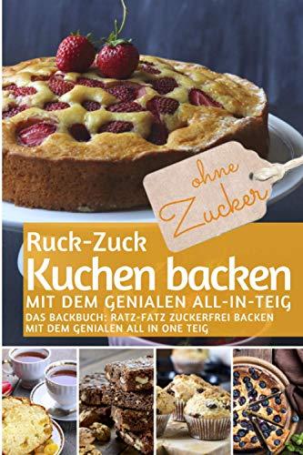 RUCK-ZUCK-KUCHEN BACKEN ohne Zucker mit dem genialen All-In-Teig: Das Backbuch: Ratz-Fatz zuckerfrei backen mit dem genialen All In One Teig (REZEPTBUCH BACKEN OHNE ZUCKER, Band 3)