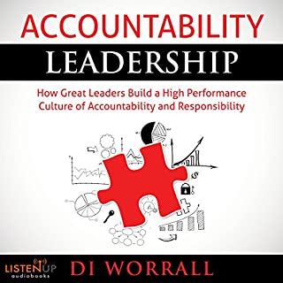 Accountability Leadership     How Great Leaders Build a High Performance Culture of Accountability and Responsibility               By:                                                                                                                                 Di Worrall                               Narrated by:                                                                                                                                 Kristin Kalbli                      Length: 2 hrs and 27 mins     18 ratings     Overall 4.3