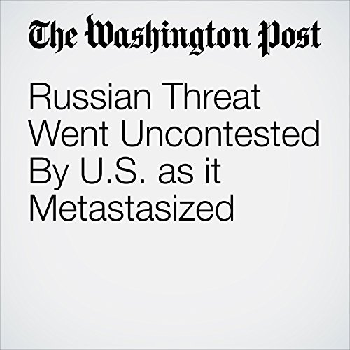 Russian Threat Went Uncontested By U.S. as it Metastasized copertina