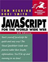 JavaScript for the World Wide Web: Visual QuickStart Guide (Visual Quickstart Guides)