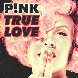 True Love by P!Nk (2013-07-28)