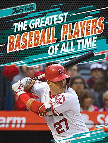 The Greatest Baseball Players of All Time (Greatest of All Time: Sports...
