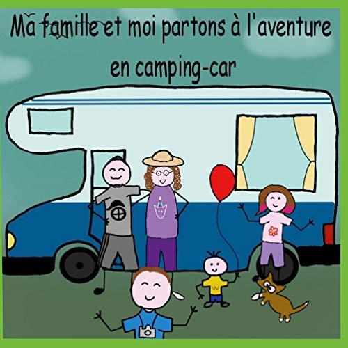 MA FAMILLE ET MOI PARTONS A L'AVENTURE EN CAMPING-CAR