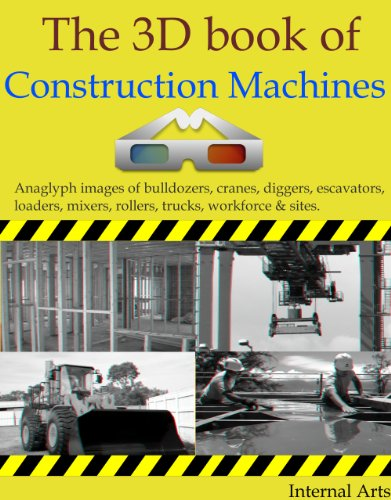 3D Book of Construction Machines. Anaglyph images of bulldozers, cranes, diggers, escavators, loaders, mixers, rollers, trucks, workforce and sites.