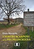 I nostri scarponi sulla Via Francigena (Esperienze e Testimonianze Vol. 8)
