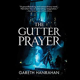 The Gutter Prayer                   Written by:                                                                                                                                 Gareth Hanrahan                               Narrated by:                                                                                                                                 John Banks                      Length: 16 hrs and 58 mins     1 rating     Overall 5.0