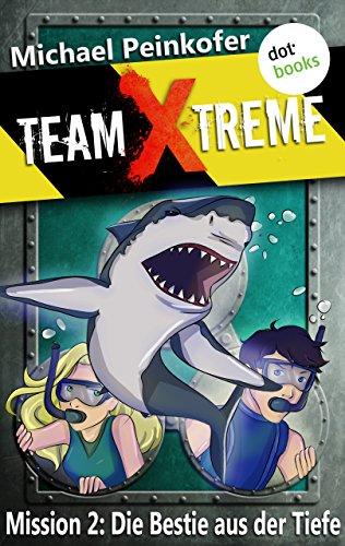 TEAM X-TREME - Mission 2: Die Bestie aus der Tiefe (German Edition)