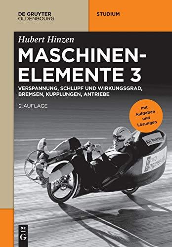 Hubert Hinzen: Maschinenelemente: Verspannung, Schlupf und Wirkungsgrad, Bremsen, Kupplungen, Antriebe (De Gruyter Studium, Band 3)