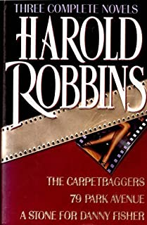 Harold Robbins: Three Complete Novels- The Carpetbaggers / 79 Park Avenue / A Stone for Danny Fisher