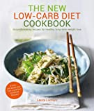 The New Low-Carb Diet Cookbook: Ground-breaking recipes for healthy, long-term weight loss