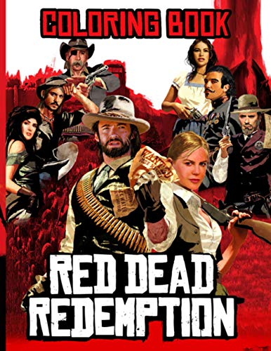 Red Dead Redemption Coloring Book: Featuring Fun And Relaxing Red Dead Redemption Adults Coloring Books Stress Relieving