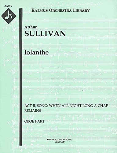 Iolanthe (Act II, Song: When all night long a chap remains): Oboe part (Qty 4) [A6276]