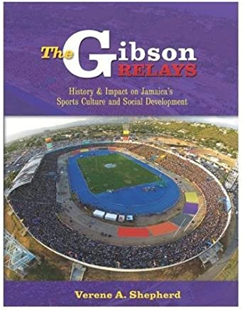 The Gibson Relays: History & Impact on Jamaicas Sports Culture and Social Development