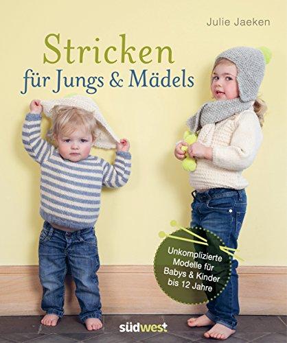 Stricken für Jungs & Mädels: Unkomplizierte Modelle für Babys & Kinder bis 12...