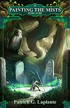 Pure Jade: Book 4 of Painting the Mists by [Patrick Laplante]