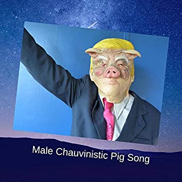 Male Chauvinistic Pig Song