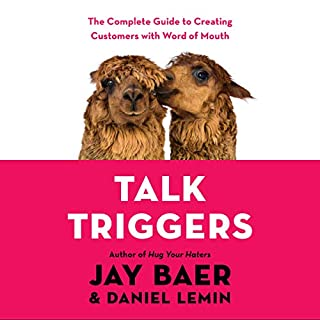 Talk Triggers     The Complete Guide to Creating Customers with Word-of-Mouth              Auteur(s):                                                                                                                                 Jay Baer,                                                                                        Daniel Lemin                               Narrateur(s):                                                                                                                                 Jay Baer,                                                                                        Daniel Lemin,                                                                                        Ted Wright                      Durée: 5 h et 34 min     9 évaluations     Au global 4,7