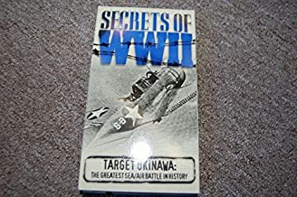 Secrets of World War 2: Target Okinawa: The Greatest Sea  Air Battle in History