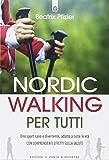 Nordic walking per tutti. Uno sport sano e divertente, adatto a tutte le età con sorprendenti effetti sulla salute...