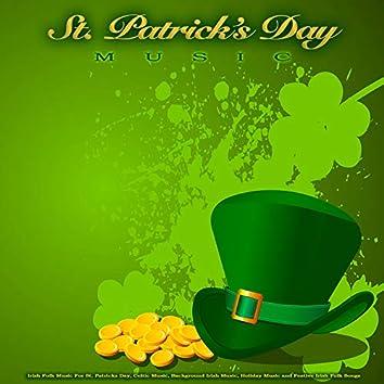 St. Patrick's Day Music: Irish Folk Music For St. Patricks Day, Celtic Music, Background Irish Music, Holiday Music and Festive Irish Folk Songs