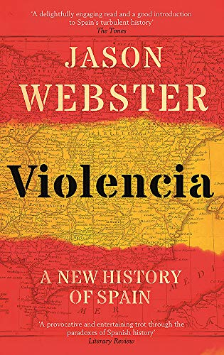 Violencia: A New History of Spain: Past, Present and the Future of the West