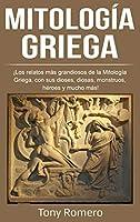 Mitología Griega: ¡Los relatos más grandiosos de la Mitología Griega, con sus dioses, diosas, monstruos, héroes y mucho más!