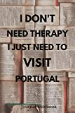 I Don't Need Therapy I Just Need To Visit Portugal: Camping Notebook   Great for Road Trips, Traveling, Vacations   Gift Idea For Travellers, Tourists - Holiday Memory Book